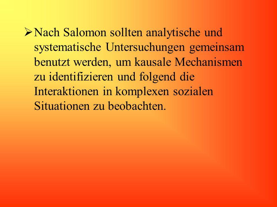 Nach Salomon sollten analytische und systematische Untersuchungen gemeinsam benutzt werden, um kausale Mechanismen zu identifizieren und folgend die I