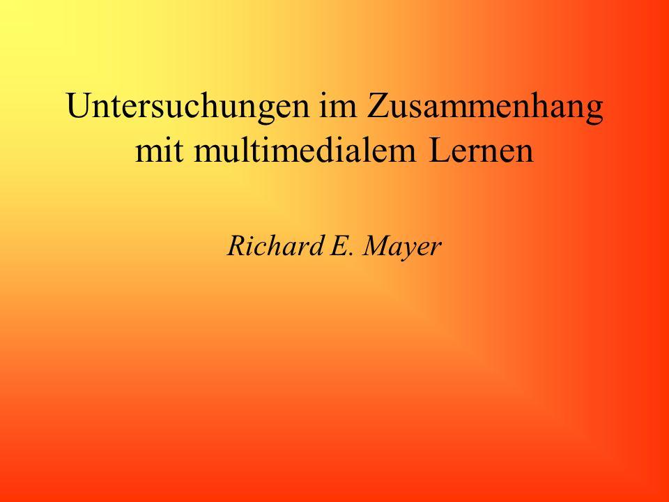 Untersuchungen im Zusammenhang mit multimedialem Lernen Richard E. Mayer