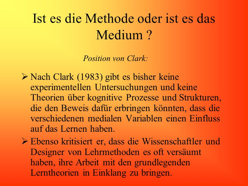Ist es die Methode oder ist es das Medium ? Nach Clark (1983) gibt es bisher keine experimentellen Untersuchungen und keine Theorien über kognitive Pr