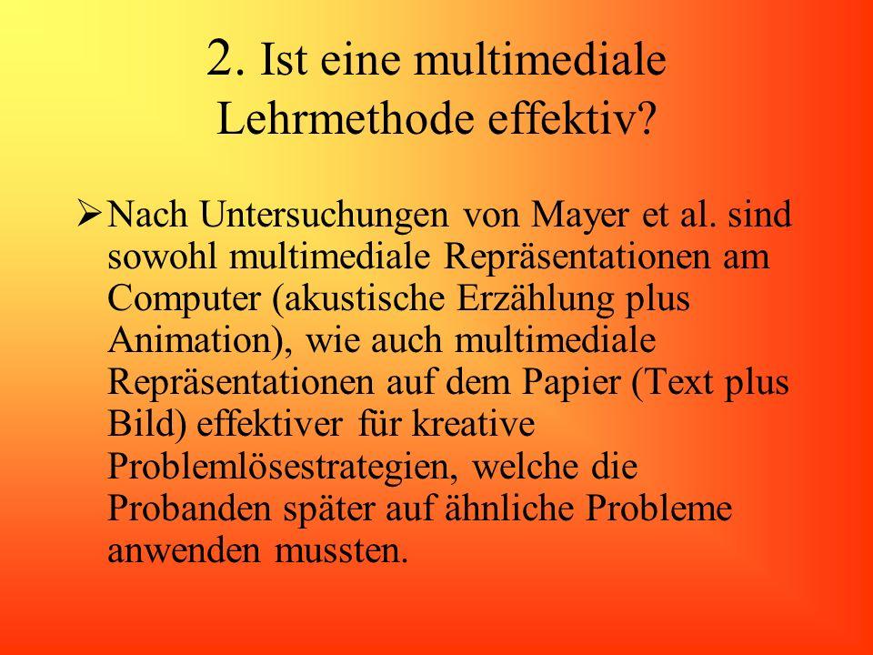 2. Ist eine multimediale Lehrmethode effektiv? Nach Untersuchungen von Mayer et al. sind sowohl multimediale Repräsentationen am Computer (akustische