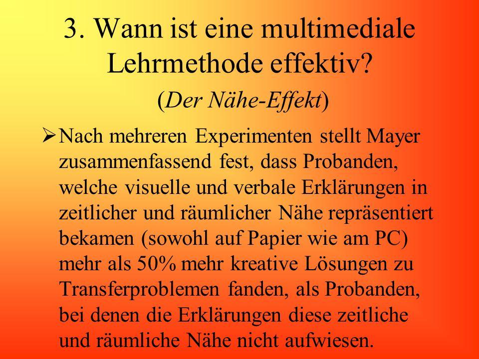 3. Wann ist eine multimediale Lehrmethode effektiv? (Der Nähe-Effekt) Nach mehreren Experimenten stellt Mayer zusammenfassend fest, dass Probanden, we
