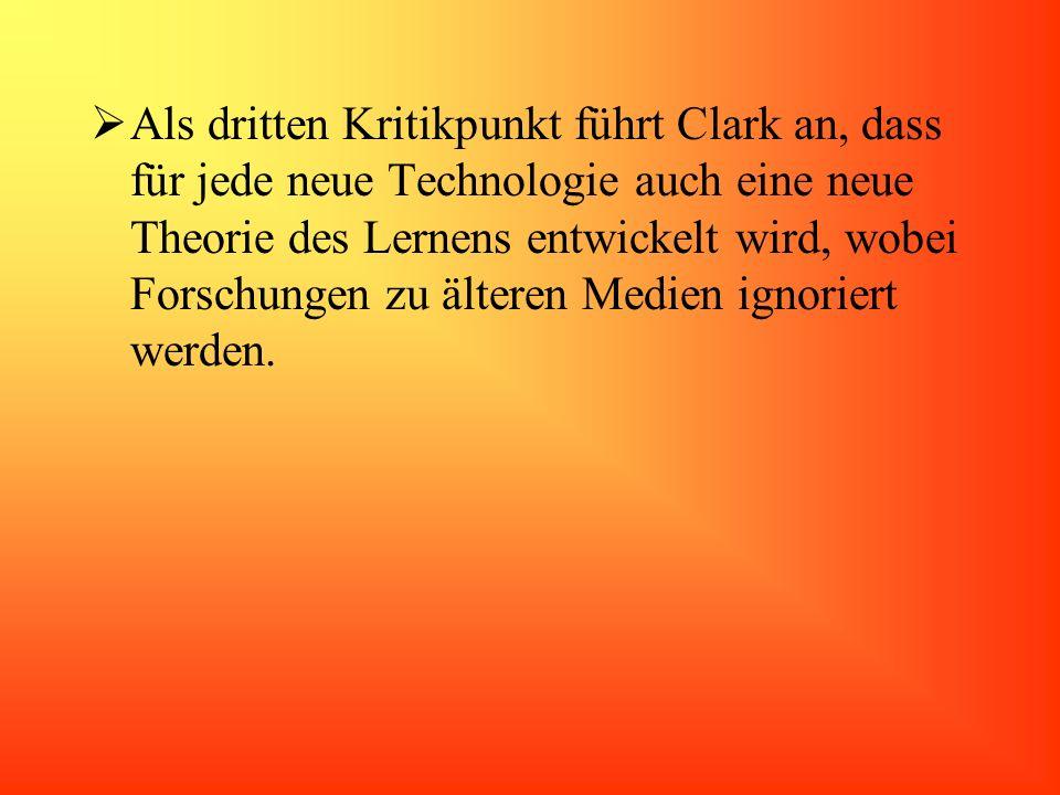 Als dritten Kritikpunkt führt Clark an, dass für jede neue Technologie auch eine neue Theorie des Lernens entwickelt wird, wobei Forschungen zu ältere