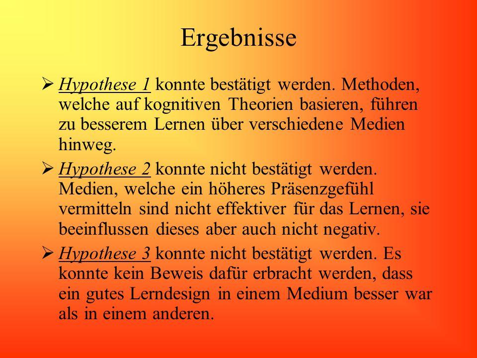 Ergebnisse Hypothese 1 konnte bestätigt werden. Methoden, welche auf kognitiven Theorien basieren, führen zu besserem Lernen über verschiedene Medien
