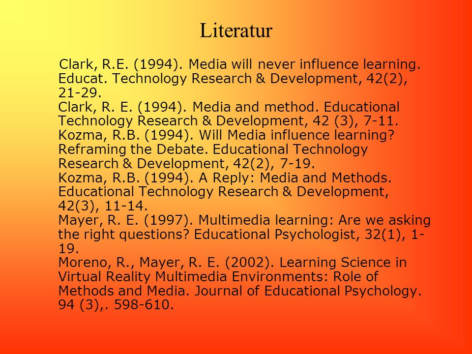 Literatur Clark, R.E. (1994). Media will never influence learning. Educat. Technology Research & Development, 42(2), 21-29. Clark, R. E. (1994). Media
