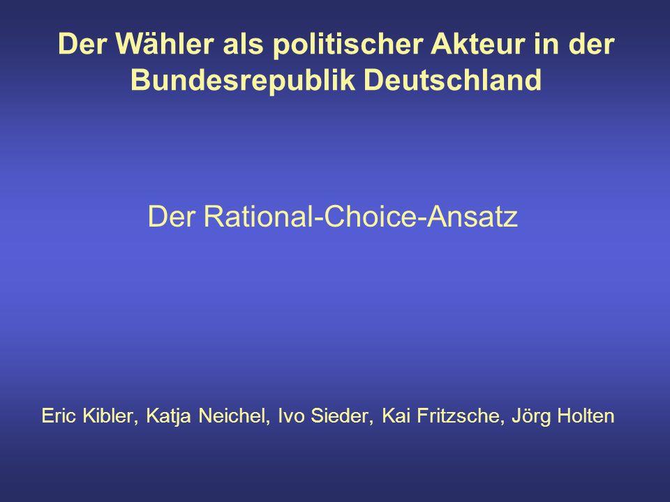 Der Wähler als politischer Akteur in der Bundesrepublik Deutschland Der Rational-Choice-Ansatz Eric Kibler, Katja Neichel, Ivo Sieder, Kai Fritzsche, Jörg Holten