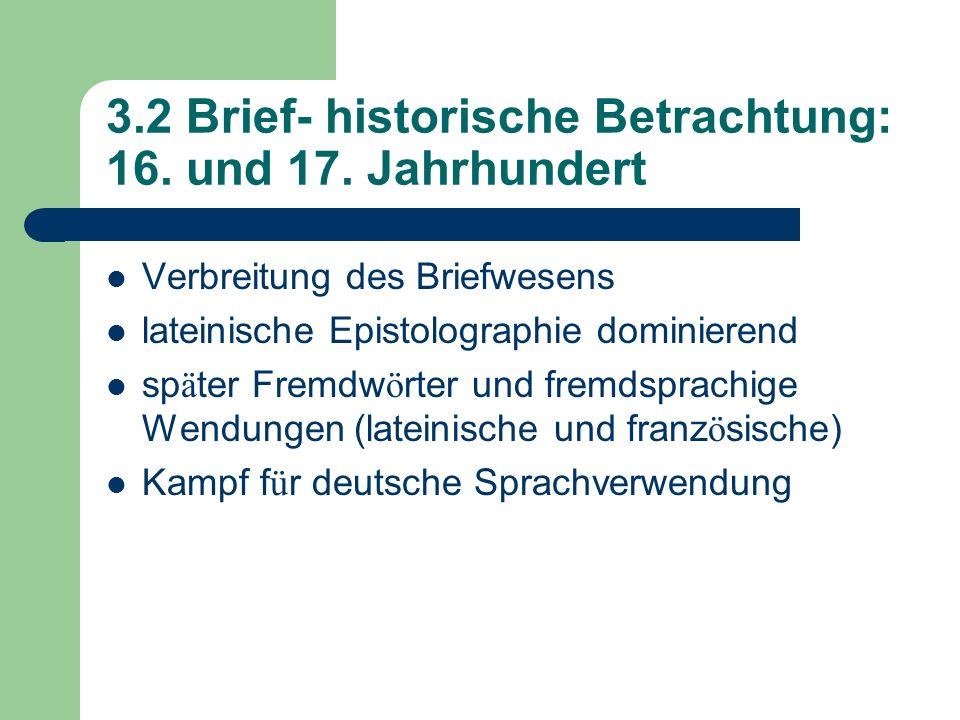 3.2 Brief- historische Betrachtung: 16. und 17. Jahrhundert Verbreitung des Briefwesens lateinische Epistolographie dominierend sp ä ter Fremdw ö rter