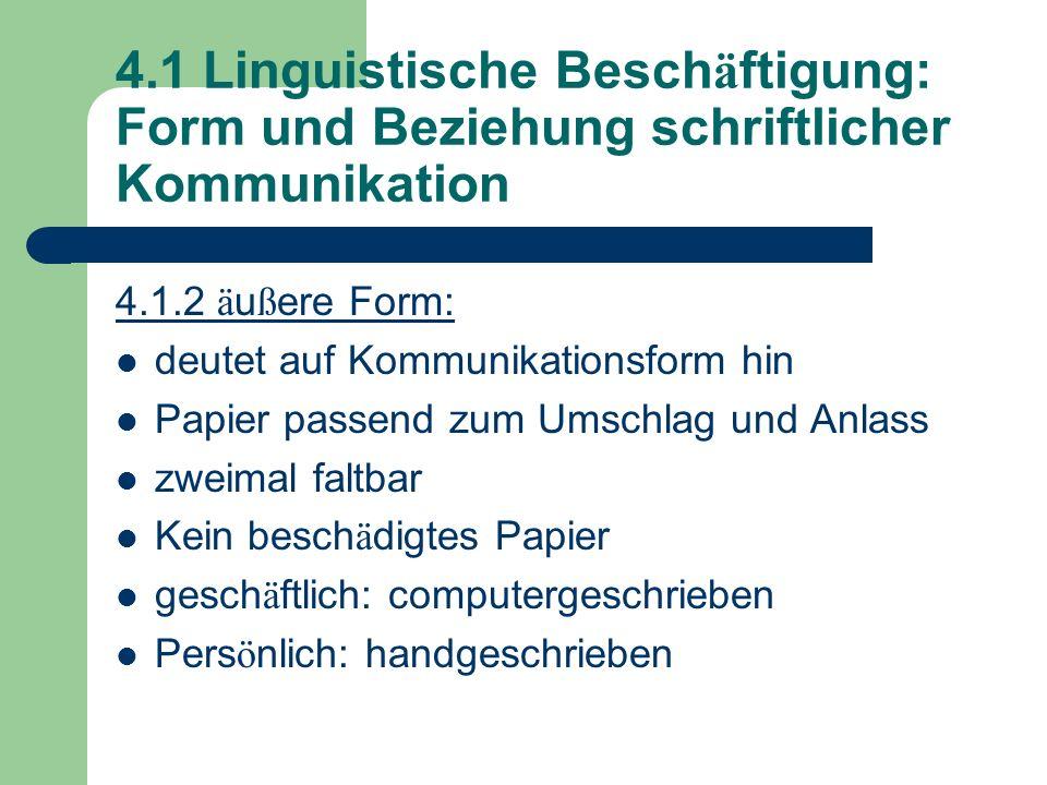 4.1 Linguistische Besch ä ftigung: Form und Beziehung schriftlicher Kommunikation 4.1.2 ä u ß ere Form: deutet auf Kommunikationsform hin Papier passe