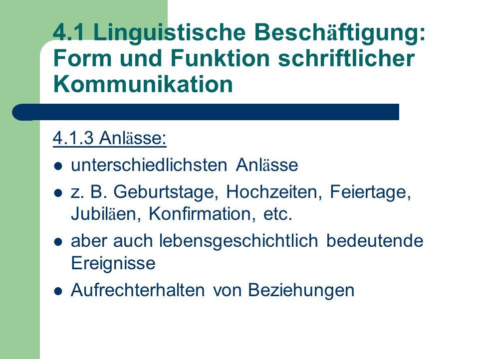 4.1 Linguistische Besch ä ftigung: Form und Funktion schriftlicher Kommunikation 4.1.3 Anl ä sse: unterschiedlichsten Anl ä sse z. B. Geburtstage, Hoc