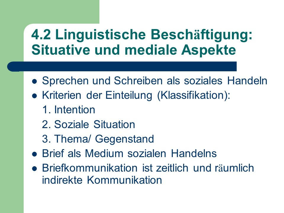4.2 Linguistische Besch ä ftigung: Situative und mediale Aspekte Sprechen und Schreiben als soziales Handeln Kriterien der Einteilung (Klassifikation)