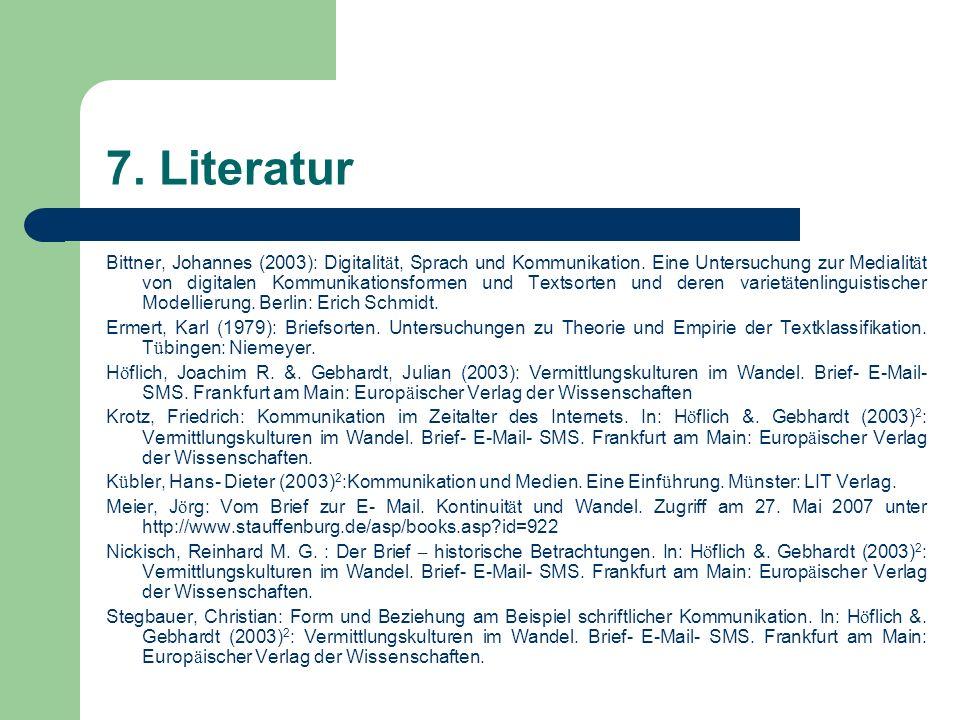7. Literatur Bittner, Johannes (2003): Digitalit ä t, Sprach und Kommunikation. Eine Untersuchung zur Medialit ä t von digitalen Kommunikationsformen