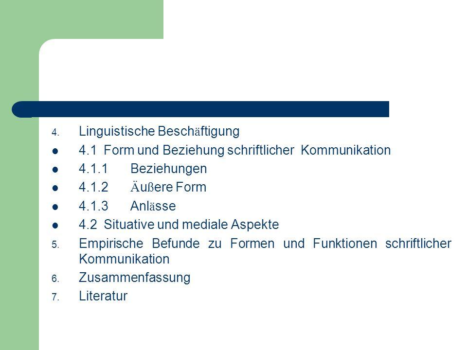 4. Linguistische Besch ä ftigung 4.1 Form und Beziehung schriftlicher Kommunikation 4.1.1 Beziehungen 4.1.2 Ä u ß ere Form 4.1.3 Anl ä sse 4.2 Situati