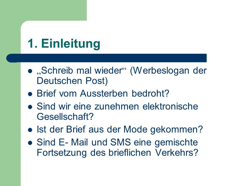 1. Einleitung Schreib mal wieder (Werbeslogan der Deutschen Post) Brief vom Aussterben bedroht? Sind wir eine zunehmen elektronische Gesellschaft? Ist
