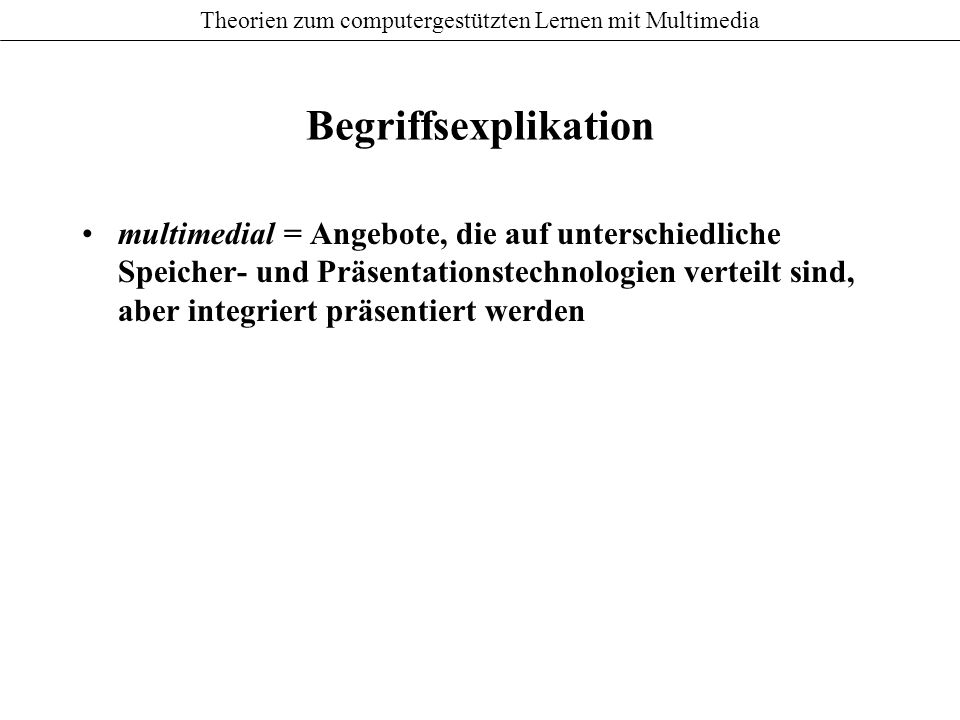 Theorien zum computergestützten Lernen mit Multimedia Multicodierung und Multimodalität im Lernprozess (Weidenmann) Wie wirken sich Multicodierung und