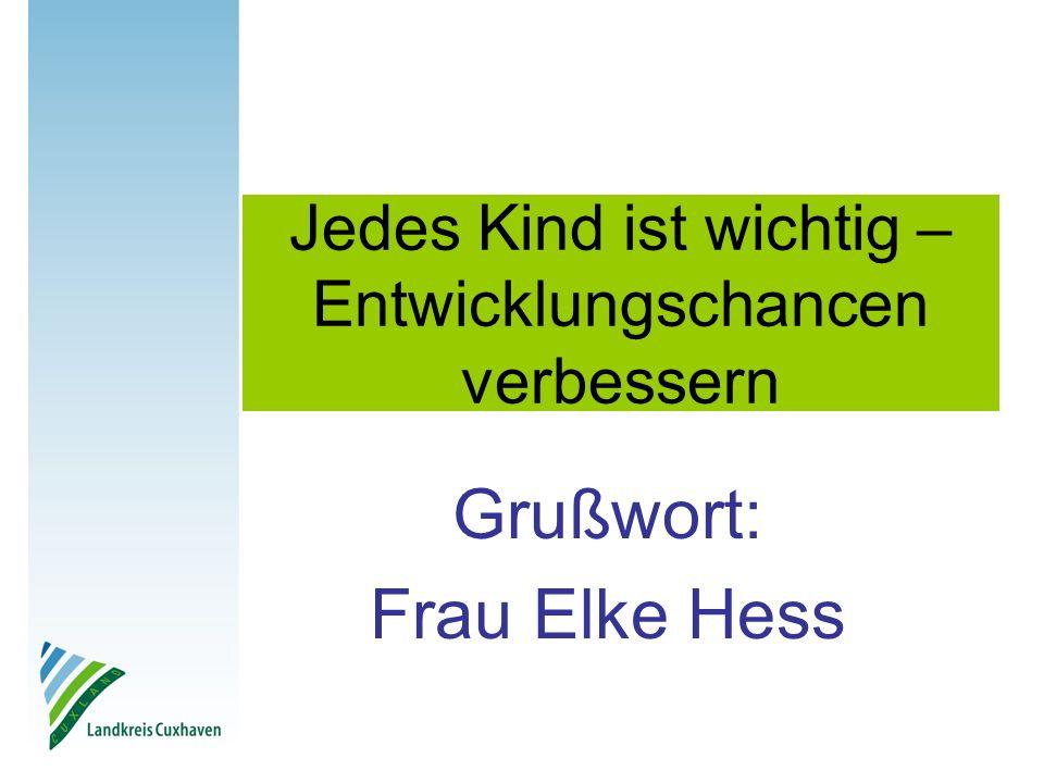 Jedes Kind ist wichtig – Entwicklungschancen verbessern Grußwort: Frau Elke Hess