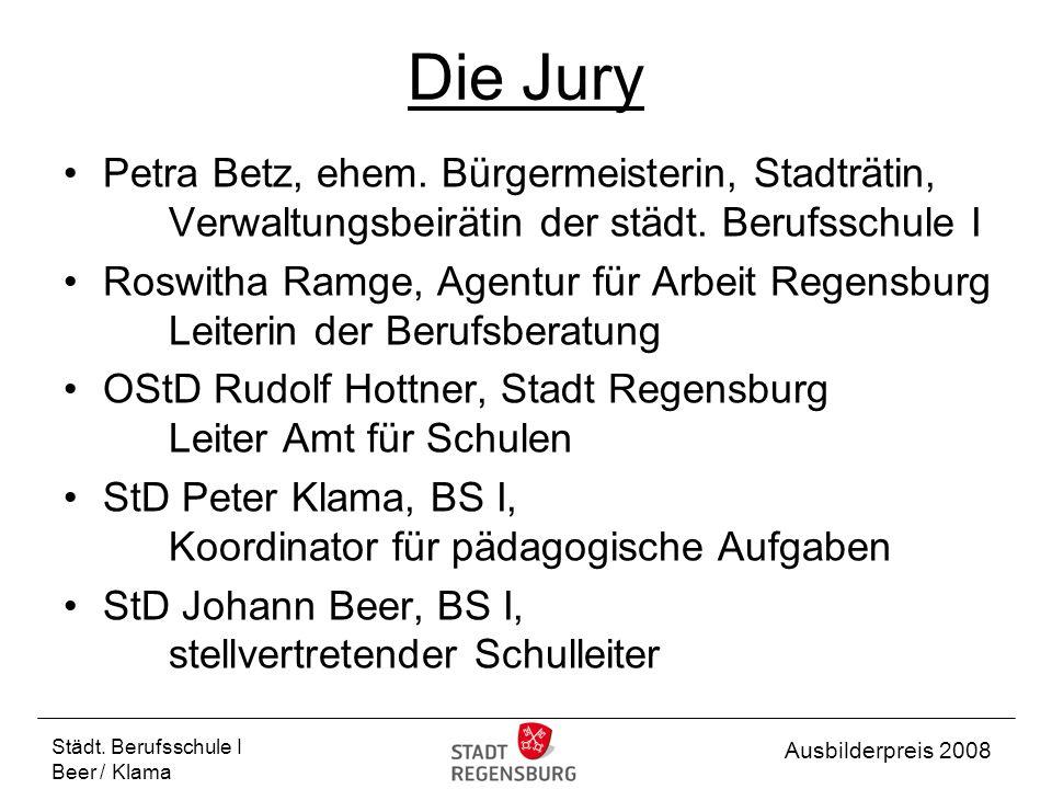 Städt. Berufsschule I Beer / Klama Ausbilderpreis 2008 Die Jury Petra Betz, ehem.
