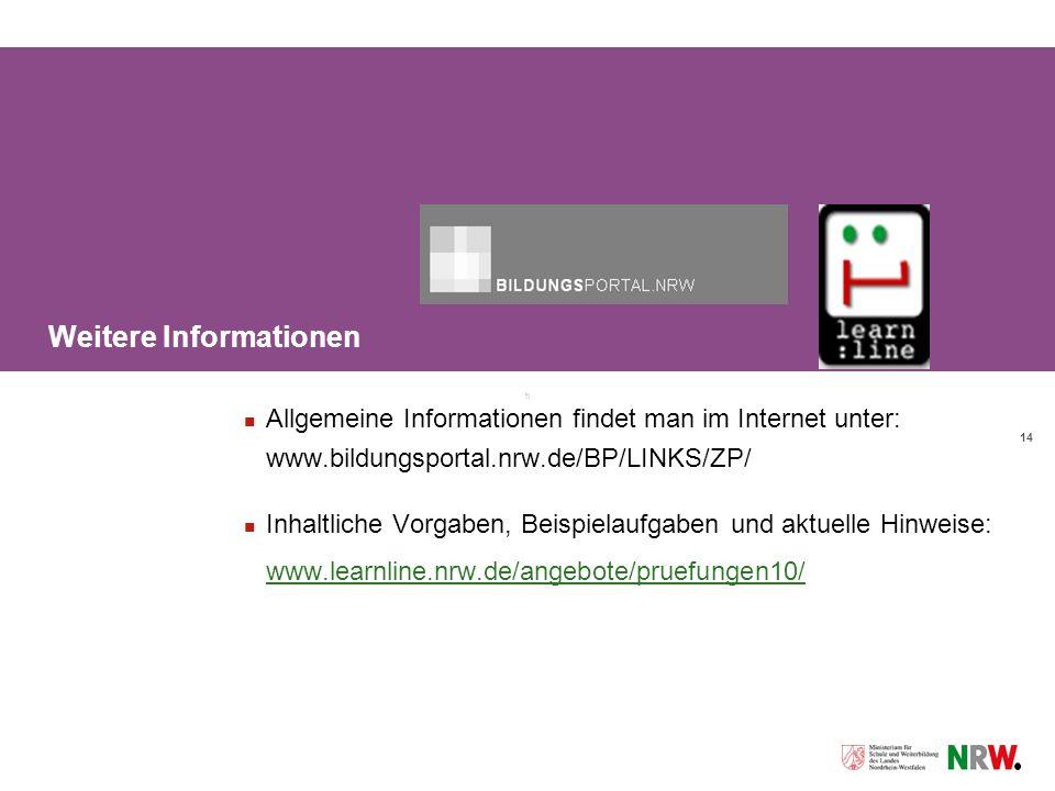 14 Weitere Informationen Allgemeine Informationen findet man im Internet unter: www.bildungsportal.nrw.de/BP/LINKS/ZP/ Inhaltliche Vorgaben, Beispielaufgaben und aktuelle Hinweise: www.learnline.nrw.de/angebote/pruefungen10/