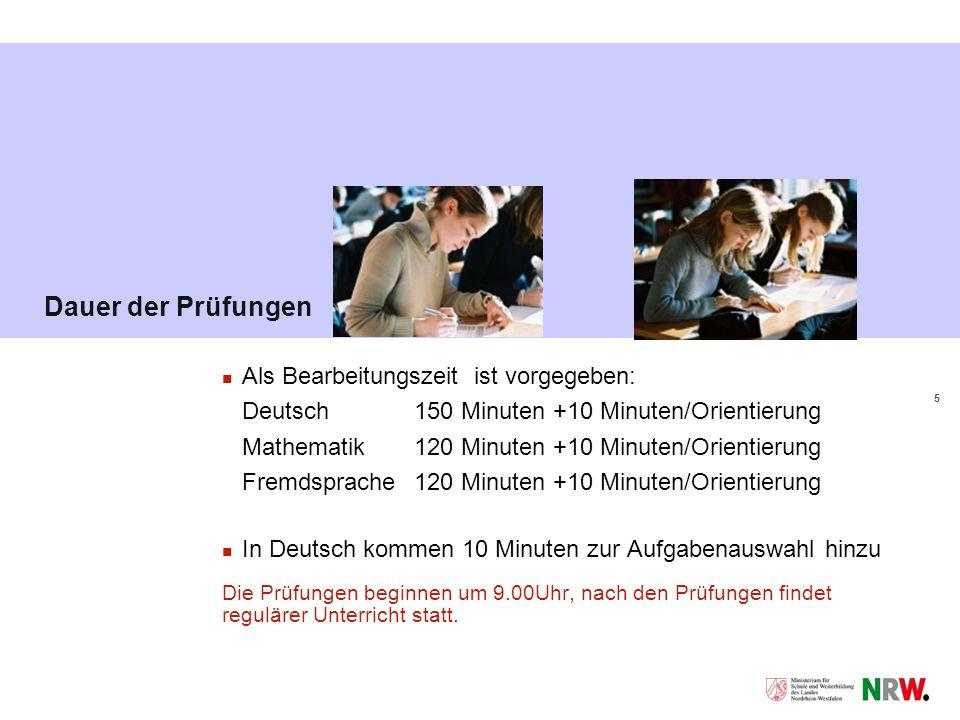 5 Dauer der Prüfungen Als Bearbeitungszeit ist vorgegeben: Deutsch 150 Minuten +10 Minuten/Orientierung Mathematik120 Minuten +10 Minuten/Orientierung Fremdsprache120 Minuten +10 Minuten/Orientierung In Deutsch kommen 10 Minuten zur Aufgabenauswahl hinzu Die Prüfungen beginnen um 9.00Uhr, nach den Prüfungen findet regulärer Unterricht statt.