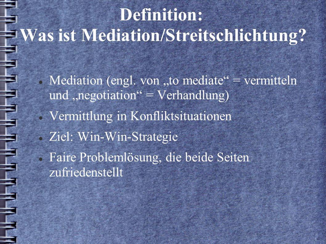Definition: Was ist Mediation/Streitschlichtung? Mediation (engl. von to mediate = vermitteln und negotiation = Verhandlung) Vermittlung in Konfliktsi