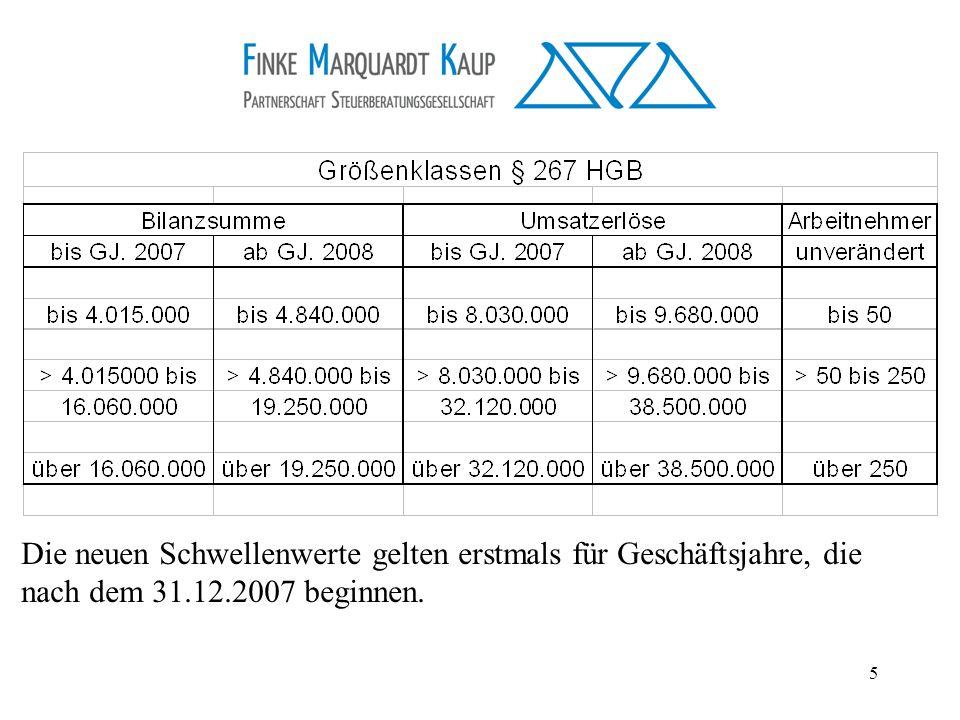 5 Die neuen Schwellenwerte gelten erstmals für Geschäftsjahre, die nach dem 31.12.2007 beginnen.