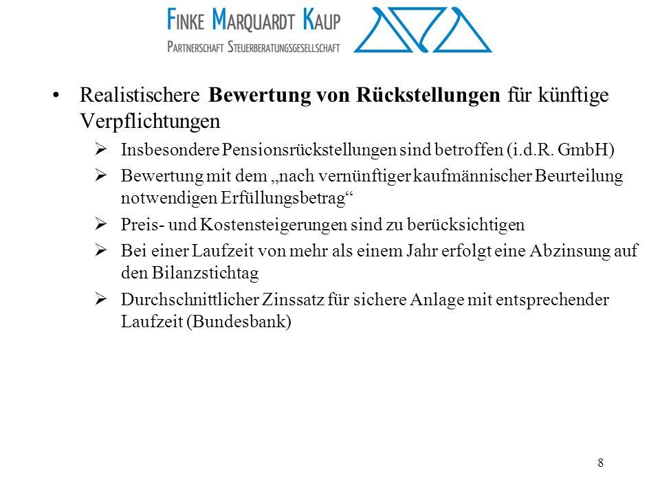 8 Realistischere Bewertung von Rückstellungen für künftige Verpflichtungen Insbesondere Pensionsrückstellungen sind betroffen (i.d.R. GmbH) Bewertung