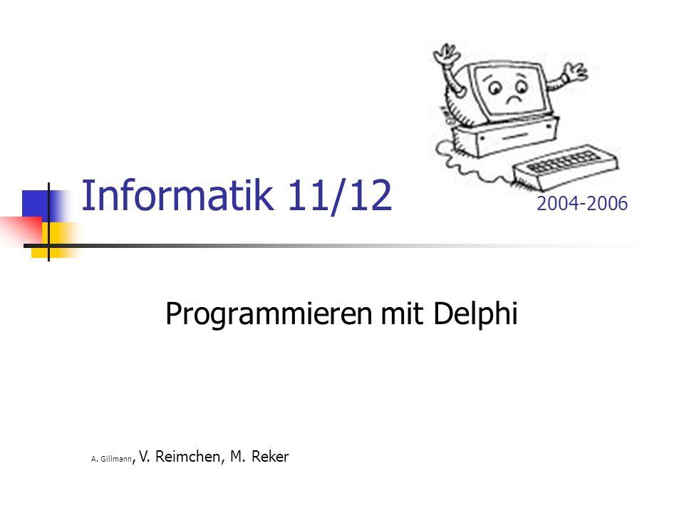 Informatik 11/12 2004-2006 Programmieren mit Delphi A. Gillmann, V. Reimchen, M. Reker