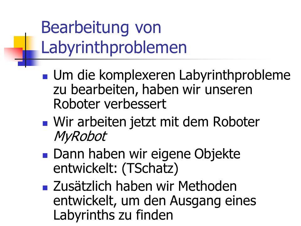 Bearbeitung von Labyrinthproblemen Um die komplexeren Labyrinthprobleme zu bearbeiten, haben wir unseren Roboter verbessert Wir arbeiten jetzt mit dem