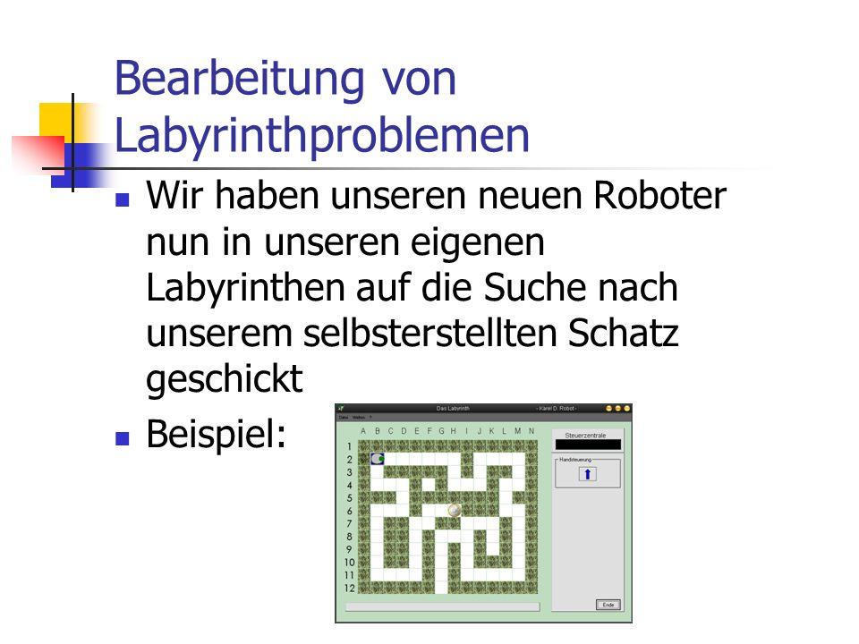 Bearbeitung von Labyrinthproblemen Wir haben unseren neuen Roboter nun in unseren eigenen Labyrinthen auf die Suche nach unserem selbsterstellten Scha