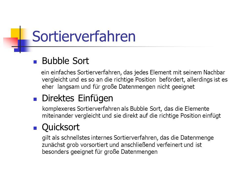 Sortierverfahren Bubble Sort ein einfaches Sortierverfahren, das jedes Element mit seinem Nachbar vergleicht und es so an die richtige Position beförd