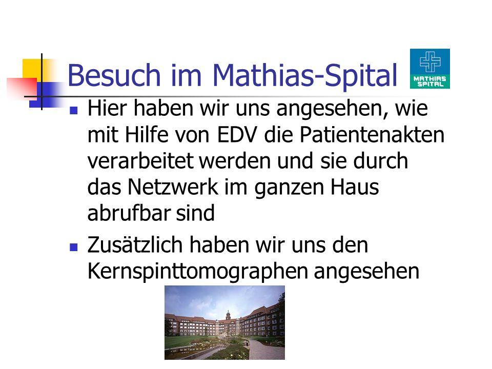 Besuch im Mathias-Spital Hier haben wir uns angesehen, wie mit Hilfe von EDV die Patientenakten verarbeitet werden und sie durch das Netzwerk im ganze