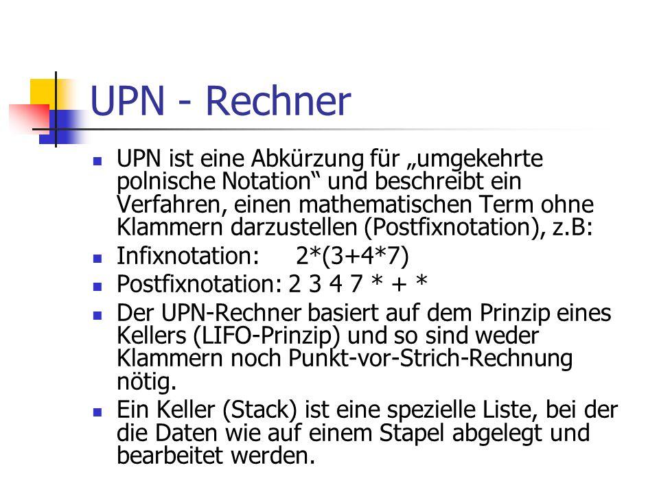 UPN - Rechner UPN ist eine Abkürzung für umgekehrte polnische Notation und beschreibt ein Verfahren, einen mathematischen Term ohne Klammern darzustel