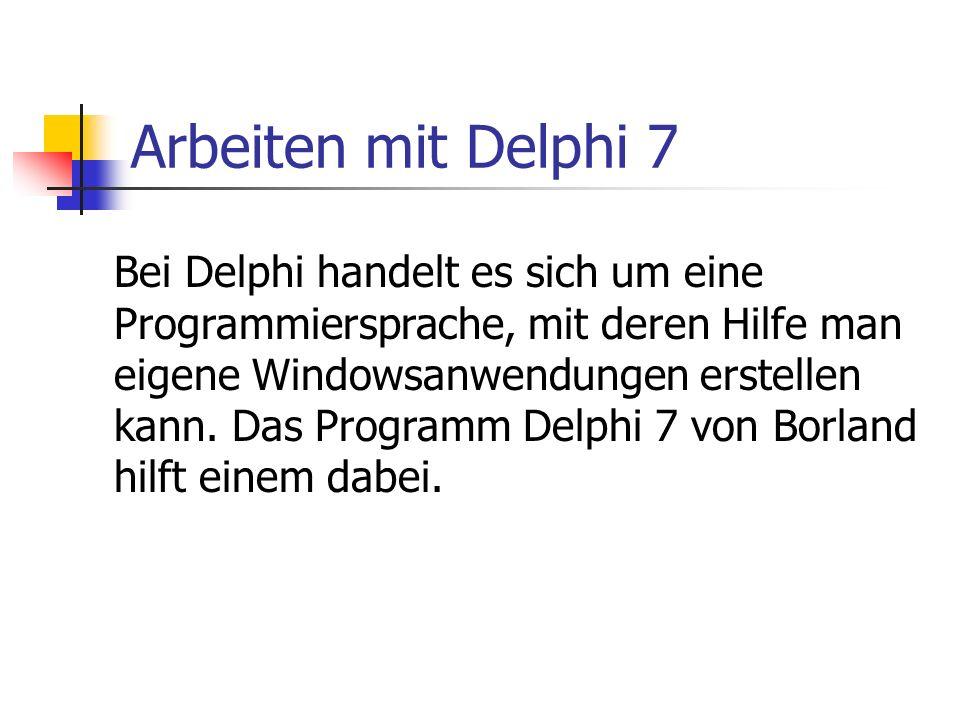 Arbeiten mit Delphi 7 Bei Delphi handelt es sich um eine Programmiersprache, mit deren Hilfe man eigene Windowsanwendungen erstellen kann. Das Program