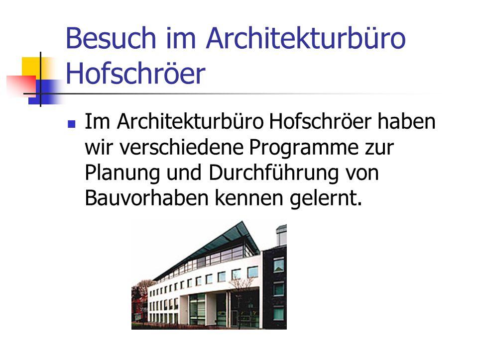 Besuch im Architekturbüro Hofschröer Im Architekturbüro Hofschröer haben wir verschiedene Programme zur Planung und Durchführung von Bauvorhaben kenne
