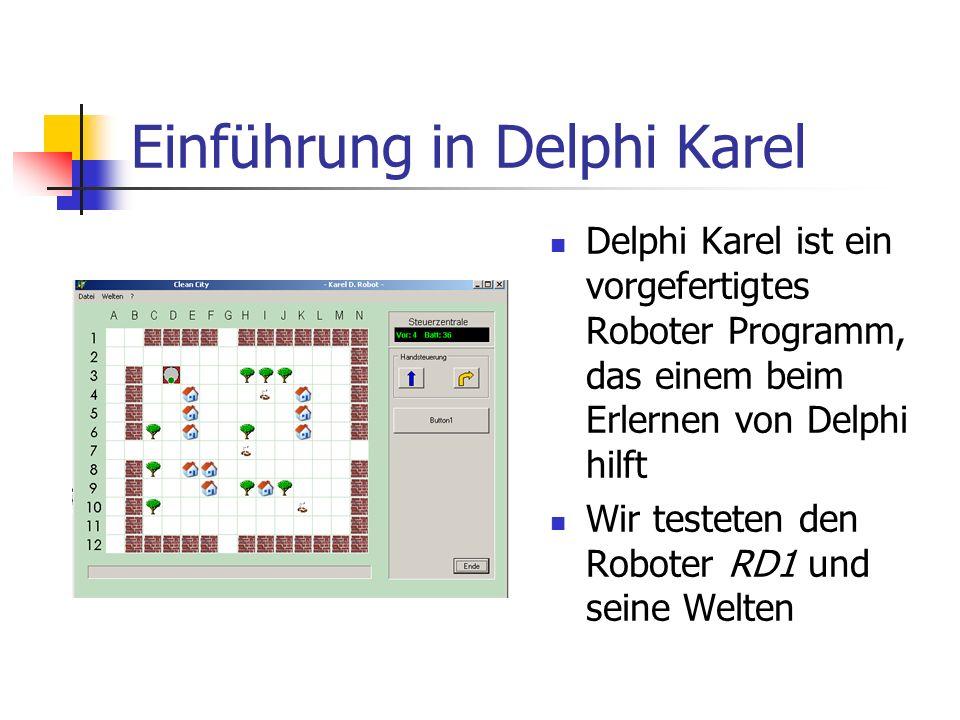 Einführung in Delphi Karel Delphi Karel ist ein vorgefertigtes Roboter Programm, das einem beim Erlernen von Delphi hilft Wir testeten den Roboter RD1