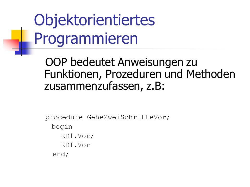 Objektorientiertes Programmieren OOP bedeutet Anweisungen zu Funktionen, Prozeduren und Methoden zusammenzufassen, z.B: procedure GeheZweiSchritteVor;
