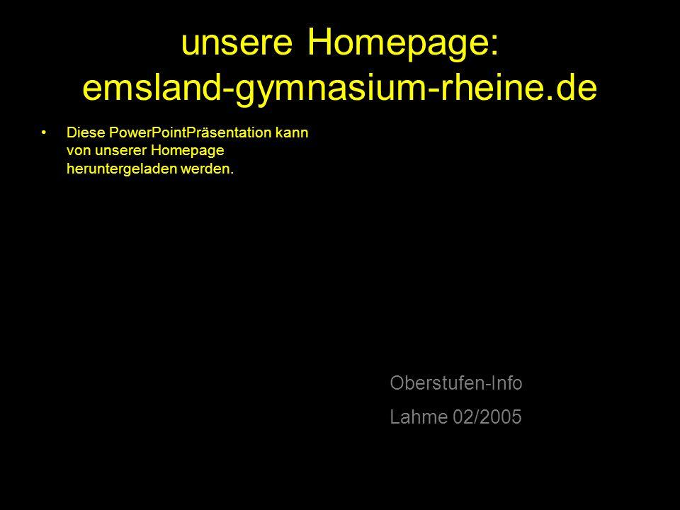 unsere Homepage: emsland-gymnasium-rheine.de Diese PowerPointPräsentation kann von unserer Homepage heruntergeladen werden. Oberstufen-Info Lahme 02/2