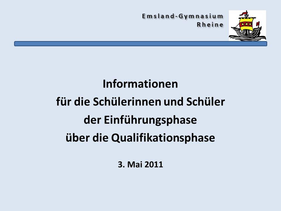 Emsland-Gymnasium Rheine Informationen für die Schülerinnen und Schüler der Einführungsphase über die Qualifikationsphase 3. Mai 2011
