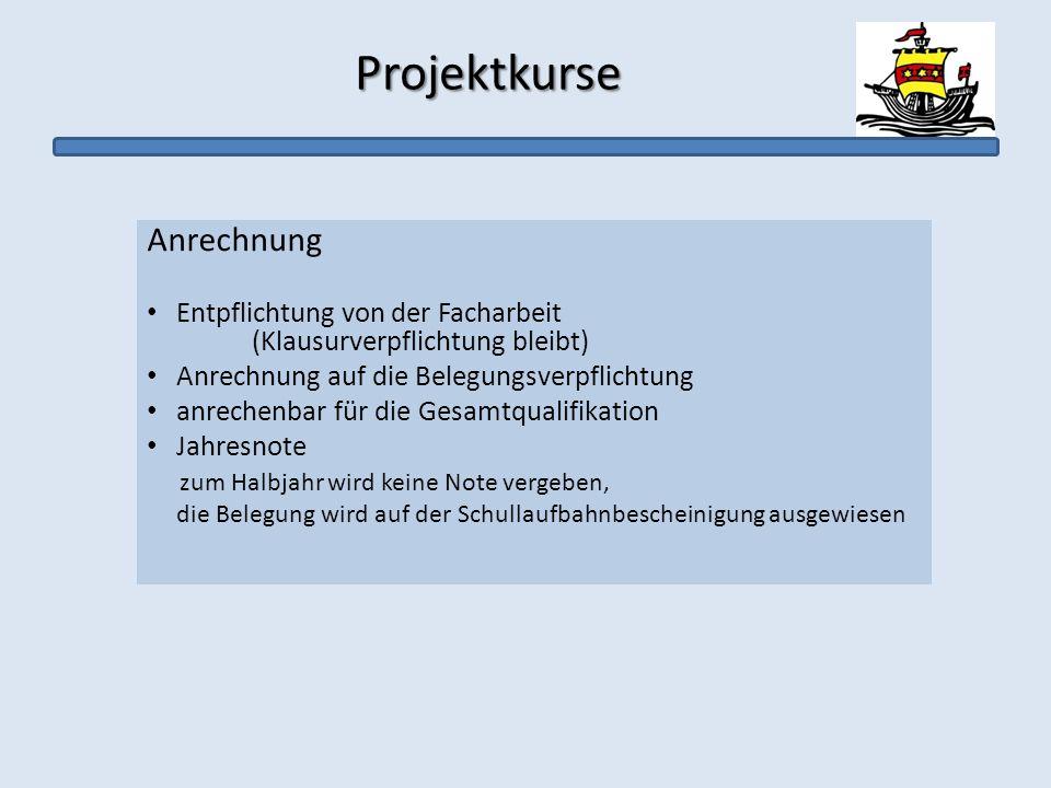 Projektkurse Projektkurse Anrechnung Entpflichtung von der Facharbeit (Klausurverpflichtung bleibt) Anrechnung auf die Belegungsverpflichtung anrechen