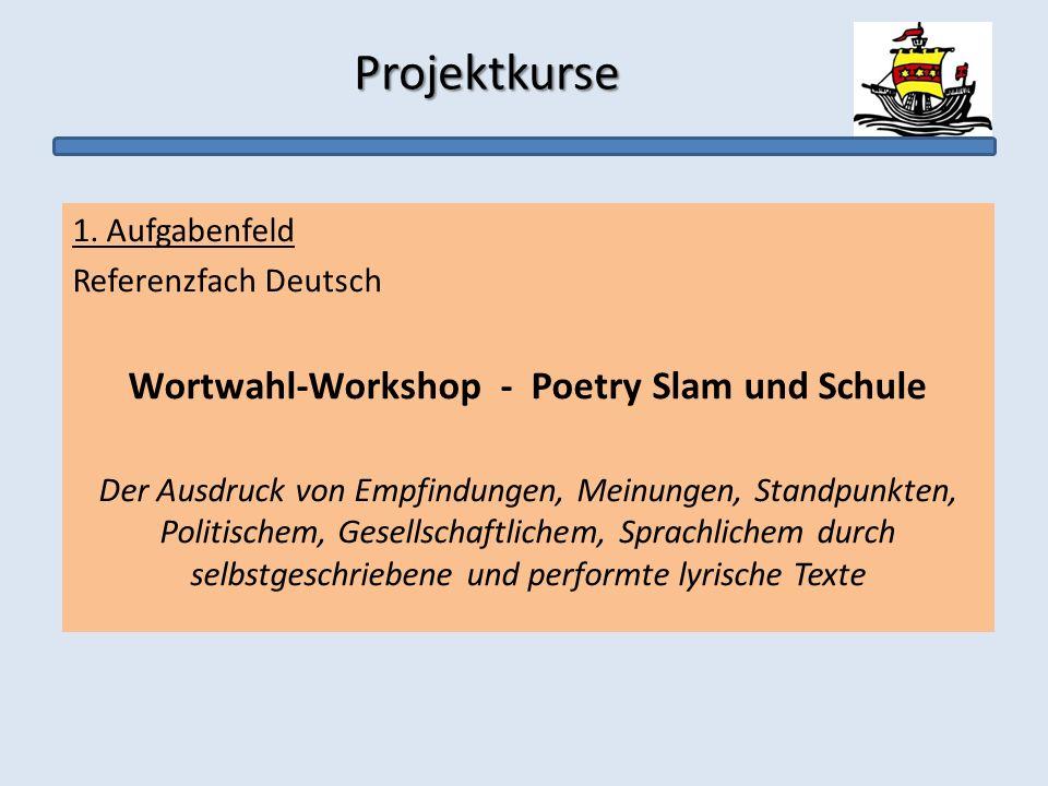 Projektkurse Projektkurse 1. Aufgabenfeld Referenzfach Deutsch Wortwahl-Workshop - Poetry Slam und Schule Der Ausdruck von Empfindungen, Meinungen, St