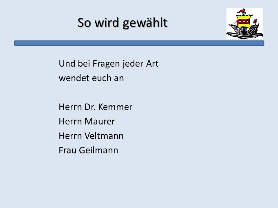So wird gewählt Und bei Fragen jeder Art wendet euch an Herrn Dr. Kemmer Herrn Maurer Herrn Veltmann Frau Geilmann