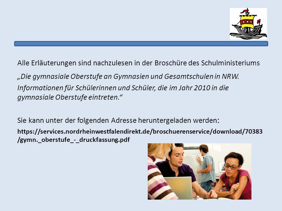 Alle Erläuterungen sind nachzulesen in der Broschüre des Schulministeriums Die gymnasiale Oberstufe an Gymnasien und Gesamtschulen in NRW. Information