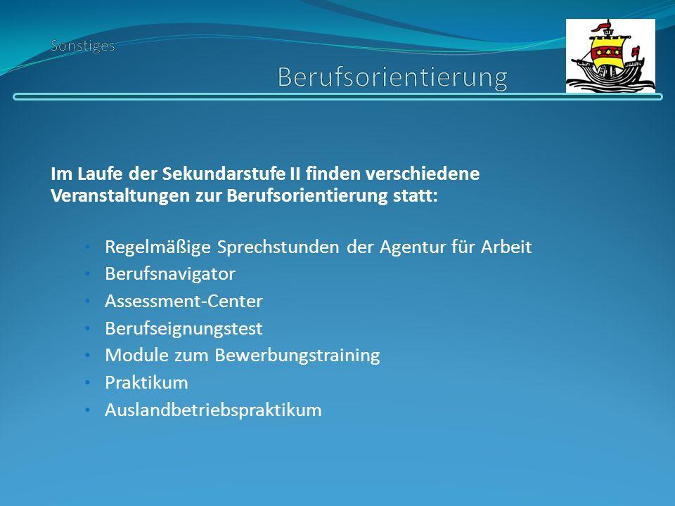 Im Laufe der Sekundarstufe II finden verschiedene Veranstaltungen zur Berufsorientierung statt: Regelmäßige Sprechstunden der Agentur für Arbeit Beruf