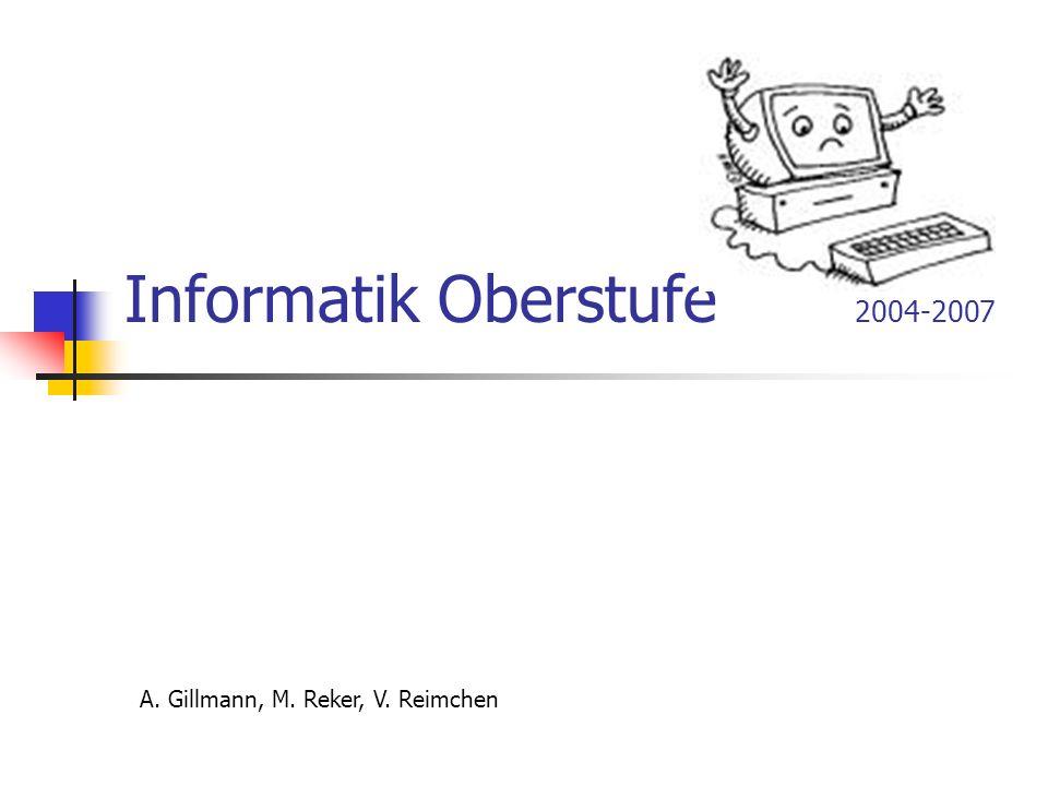 Informatik Oberstufe 2004-2007 A. Gillmann, M. Reker, V. Reimchen