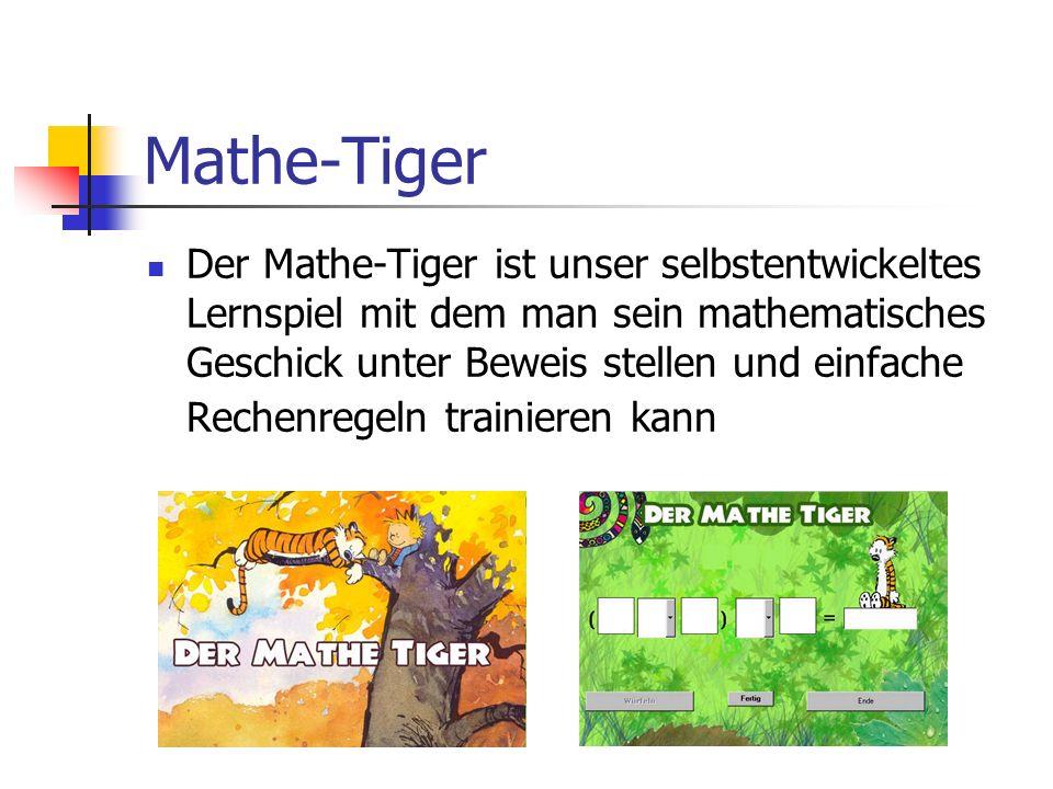 Mathe-Tiger Der Mathe-Tiger ist unser selbstentwickeltes Lernspiel mit dem man sein mathematisches Geschick unter Beweis stellen und einfache Rechenre