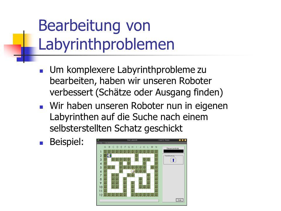 Bearbeitung von Labyrinthproblemen Um komplexere Labyrinthprobleme zu bearbeiten, haben wir unseren Roboter verbessert (Schätze oder Ausgang finden) W