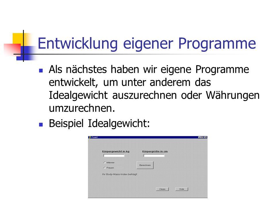 Entwicklung eigener Programme Als nächstes haben wir eigene Programme entwickelt, um unter anderem das Idealgewicht auszurechnen oder Währungen umzure