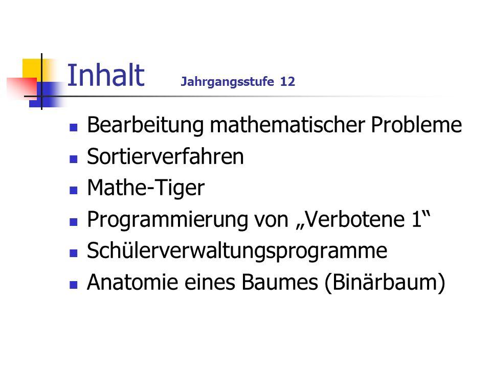 Inhalt Jahrgangsstufe 12 Bearbeitung mathematischer Probleme Sortierverfahren Mathe-Tiger Programmierung von Verbotene 1 Schülerverwaltungsprogramme A