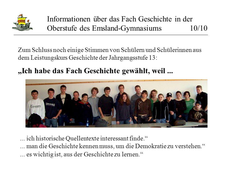 Informationen über das Fach Geschichte in der Oberstufe des Emsland-Gymnasiums 10/10 Zum Schluss noch einige Stimmen von Schülern und Schülerinnen aus