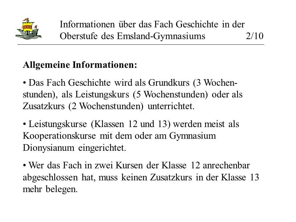 Informationen über das Fach Geschichte in der Oberstufe des Emsland-Gymnasiums 2/10 Allgemeine Informationen: Das Fach Geschichte wird als Grundkurs (