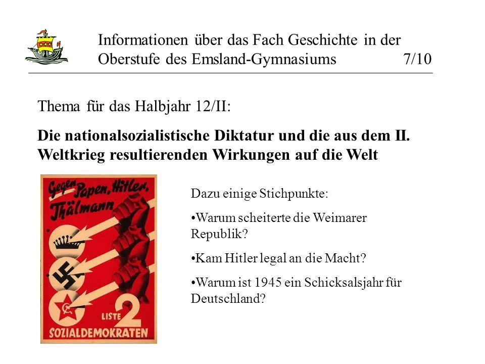 Informationen über das Fach Geschichte in der Oberstufe des Emsland-Gymnasiums 7/10 Thema für das Halbjahr 12/II: Die nationalsozialistische Diktatur