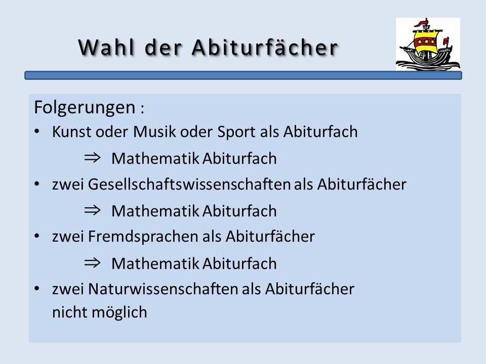Wahl der Abiturfächer Folgerungen : Kunst oder Musik oder Sport als Abiturfach Mathematik Abiturfach zwei Gesellschaftswissenschaften als Abiturfächer